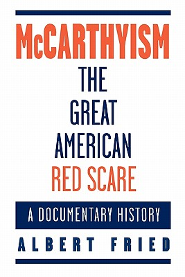 McCarthyism, The Great American Red Scare: A Documentary History, Fried, Albert