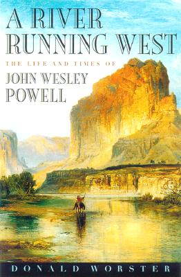 Image for A River Running West: The Life of John Wesley Powell