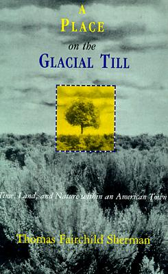 Image for A Place on the Glacial Till: Time, Land, and Nature Within an American Town