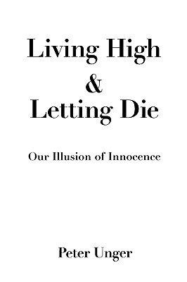 Image for Living High and Letting Die: Our Illusion of Innocence