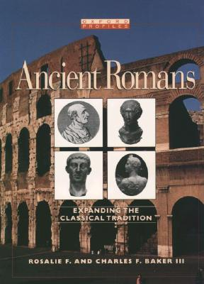 Ancient Romans: Expanding The Classical Tradition, Baker, Rosalie F.