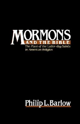 Mormons and the Bible: The Place of the Latter-day Saints in American Religion (Religion in America), Philip L. Barlow