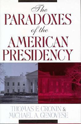 The Paradoxes of the American Presidency, Cronin, Thomas E.; Genovese, Michael A.