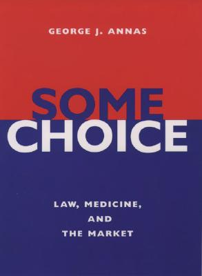 Image for Some Choice: Law, Medicine, and the Market