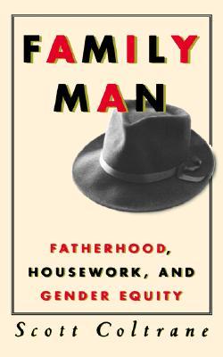 Family Man: Fatherhood, Housework, and Gender Equity, Coltrane, Scott