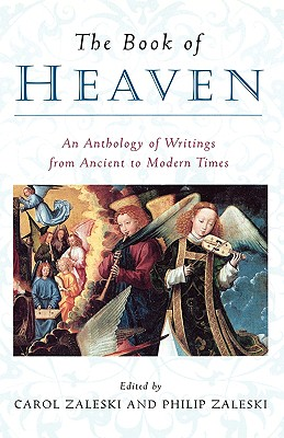 The Book of Heaven: An Anthology of Writings from Ancient to Modern Times, CAROL ZALESKI, PHILIP ZALESKI