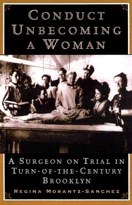 Image for CONDUCT UNBECOMING A WOMAN MEDICINE ON TRIAL IN TURN-OF-THE-CENTURY BROOKLYN