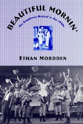 Beautiful Mornin': The Broadway Musical in the 1940s, Mordden, Ethan