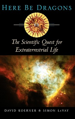 Image for Here Be Dragons: The Scientific Quest for Extraterrestial Life