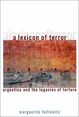 Image for A Lexicon of Terror: Argentina and the Legacies of Torture