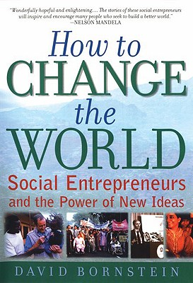 Image for How to Change the World: Social Entrepreneurs and the Power of New Ideas