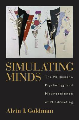Image for SIMULATING MINDS THE PHILOSOPHY, PSYCHOLOGY, AND NEUROSCIENCE OF MINDREADING