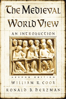 The Medieval World View: An Introduction, Cook, William R.; Herzman, Ronald B.