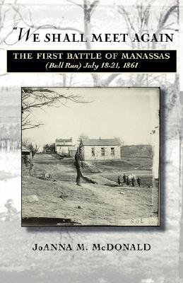 Image for 'We Shall Meet Again': The First Battle of Manassas (Bull Run), July 18-21, 1861