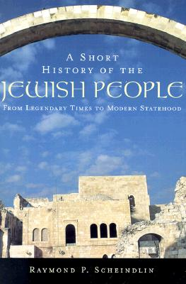 A Short History of the Jewish People: From Legendary Times to Modern Statehood, Scheindlin, Raymond P.