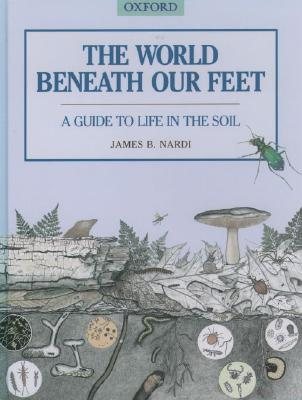 Image for The World Beneath Our Feet: A Guide to Life in the Soil