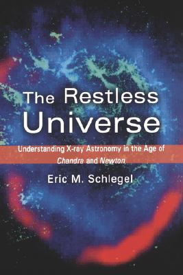 The Restless Universe: Understanding X-Ray Astronomy in the Age of Chandra and Newton, Schlegel, Eric M.