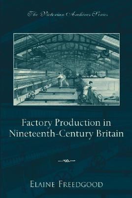 Image for Factory Production in Nineteenth-Century Britain (Victorian Archives Series)