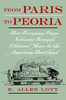 Image for From Paris to Peoria: How European Piano Virtuosos Brought Classical Music to the American Heartland
