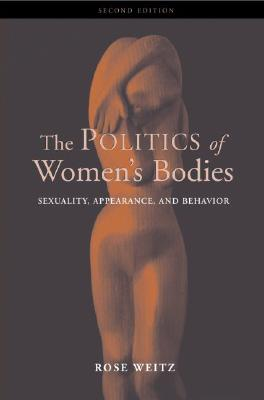 The Politics of Women's Bodies: Sexuality, Appearance, and Behavior