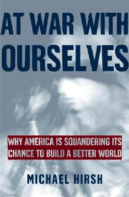 Image for At War with Ourselves: Why America Is Squandering Its Chance to Build a Better World