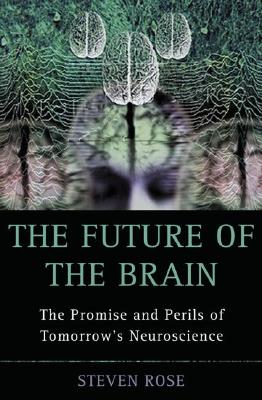 Image for The Future of the Brain: The Promise and Perils of Tomorrow's Neuroscience