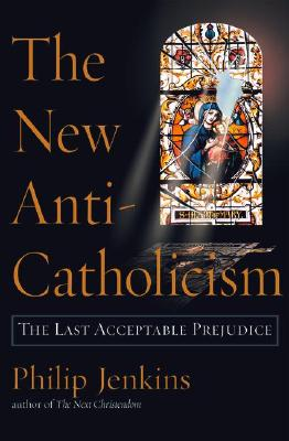 Image for New Anti-Catholicism, The: the Last Acceptable Prejudice