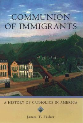 Image for Communion of Immigrants: A History of Catholics in America