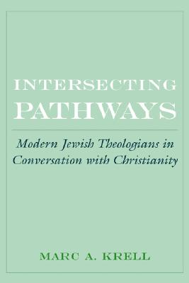 Image for Intersecting Pathways: Modern Jewish Theologians in Conversation with Christianity (AAR Cultural Criticism Series)
