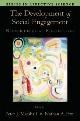 Image for The Development of Social Engagement: Neurobiological Perspectives (Series in Affective Science)