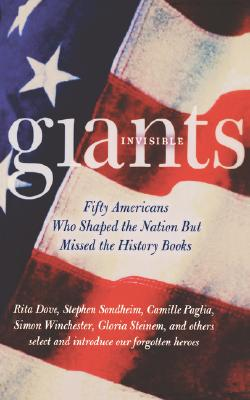 Invisible Giants: Fifty Americans Who Shaped the Nation but Missed the History Books, Carnes, Mark [Editor]