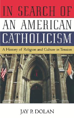 Image for In Search of an American Catholicism: A History of Religion and Culture in Tension