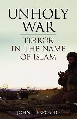 Unholy War: Terror in the Name of Islam, Esposito, John L.