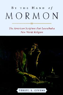 Image for By the Hand of Mormon: The American Scripture that Launched a New World Religion