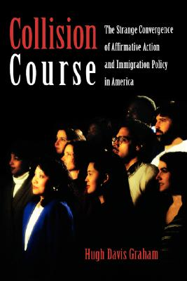 Image for Collision Course: The Strange Convergence of Affirmative Action and Immigration Policy in America
