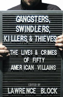 Image for Gangsters, Swindlers, Killers, and Thieves: The Lives and Crimes of Fifty American Villains