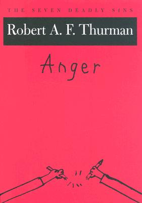 Anger: The Seven Deadly Sins (New York Public Library Lectures in Humanities), Thurman, Robert A. F.