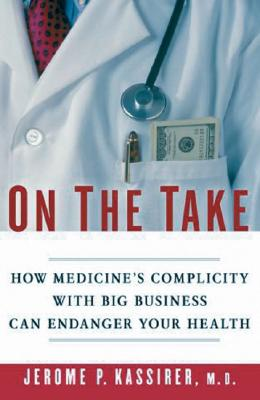 Image for On the Take: How Medicine's Complicity with Big Business Can Endanger Your Health