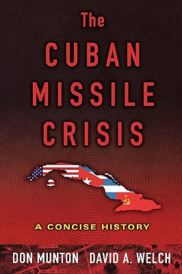 The Cuban Missile Crisis: A Concise History, Don Munton, David A. Welch