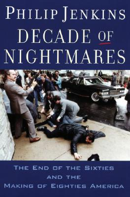 Image for Decade of Nightmares: The End of the Sixties and the Making of Eighties America