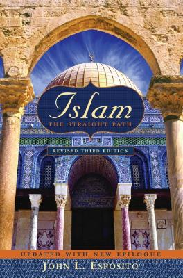 Islam: The Straight Path Updated with New Epilogue, 3rd edition, John L. Esposito