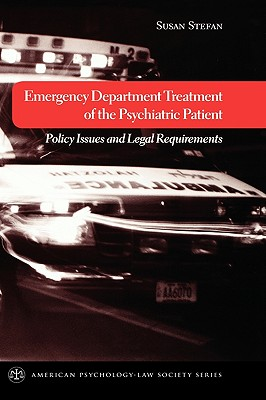 Emergency Department Treatment of the Psychiatric Patient: Policy Issues and Legal Requirements (American Psychology-Law Society Series), Stefan, Susan