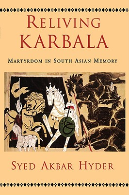 Image for Reliving Karbala: Martyrdom in South Asian Memory