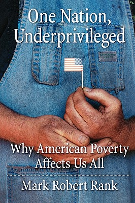 One Nation, Underprivileged: Why American Poverty Affects Us All, Rank, Mark Robert