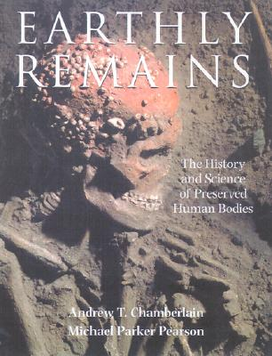 Image for Earthly Remains: The History and Science of Preserved Human Bodies