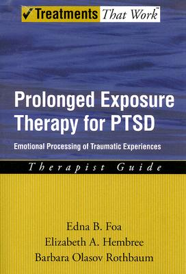 Prolonged Exposure Therapy for PTSD: Emotional Processing of Traumatic Experiences (Treatments That Work), Foa, Edna; Hembree, Elizabeth; Rothbaum, Barbara Olaslov