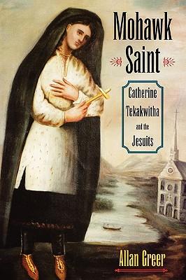 Image for Mohawk Saint: Catherine Tekakwitha and the Jesuits