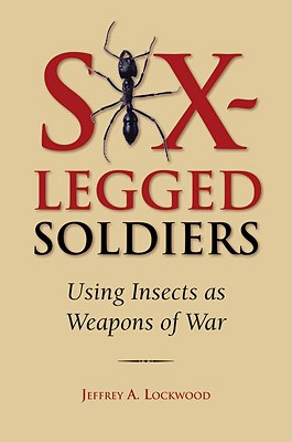 Image for Six-Legged Soldiers: Using Insects as Weapons of War