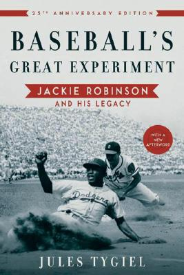 Baseball's Great Experiment: Jackie Robinson and His Legacy, Tygiel, Jules