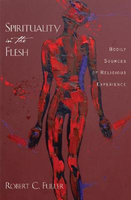 Image for Spirituality in the Flesh: Bodily Sources of Religious Experiences